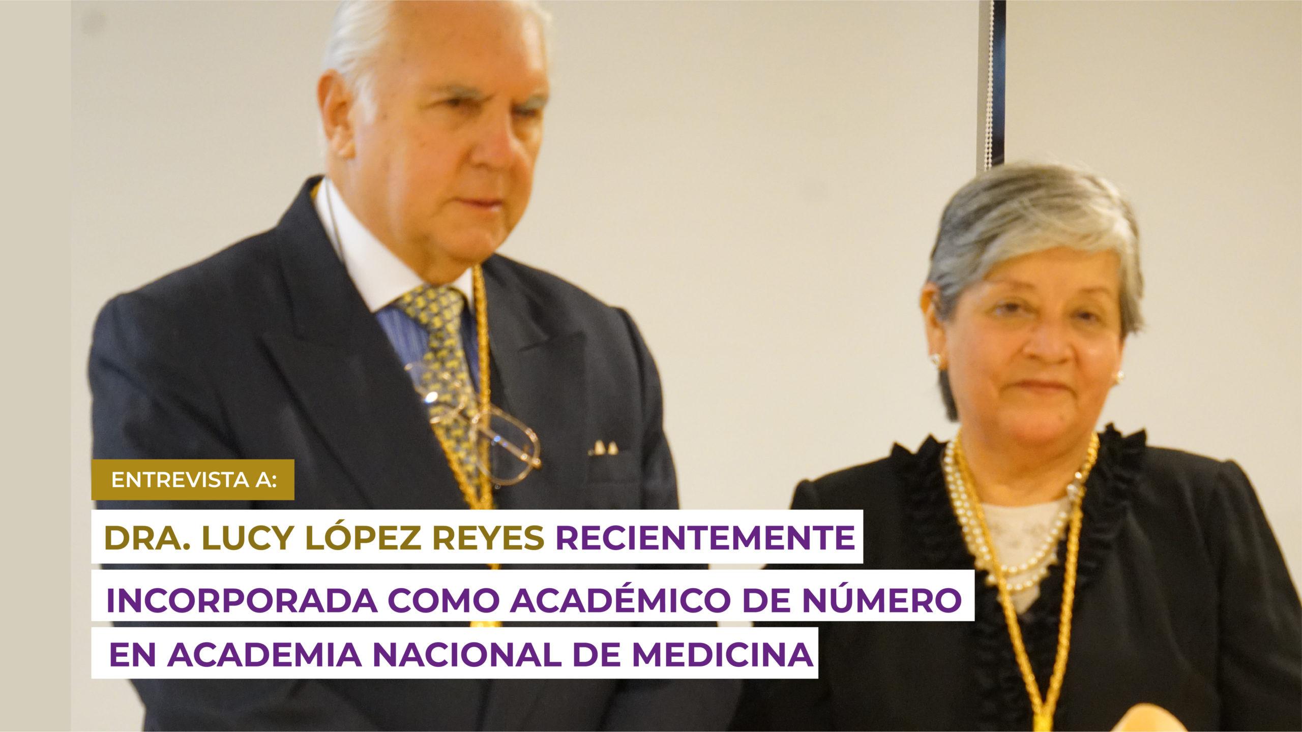 Dra. Lucy López Reyes recientemente incorporada como Académico de Número en Academia Nacional de Medicina